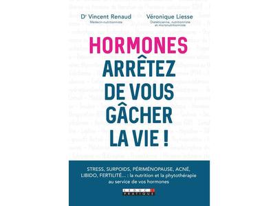Hormones arrêtez de vous gâcher la vie ! du Dr Vincent Renaud et Véronique Liesse.