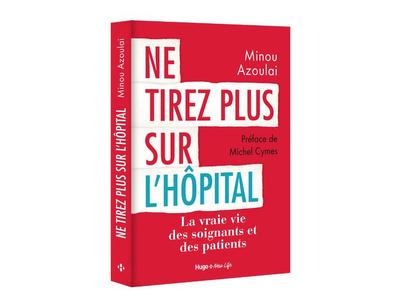 Ne tirez plus sur l'hôpital, par Minou Azoulai