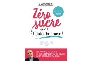 Zéro sucre grâce à l'auto-hypnose, Dr Denys Coester, éd. Larousse.