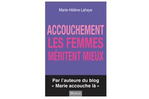 Accouchement: les femmes méritent mieux, de Marie-Hélène Lahaye