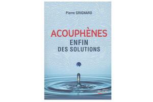 Acouphènes, enfin des solutions, de Pierre Grignard