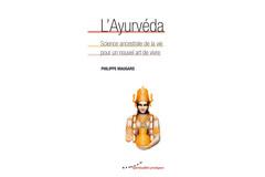 L'ayurvéda, Science ancestrale de la vie, pour un nouvel art de vivre, Ed Almora