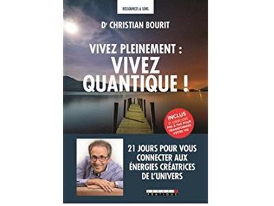 Vivez pleinement : vivez quantique!, du Dr Christian Bourit