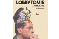 Lobbytomie. Comment les lobbies empoisonnent nos vies et la démocratie de Stéphane Horel
