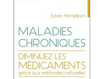 Maladies chroniques, diminuez les médicaments grâce aux méthodes naturelles, de Sylvie Hampikian