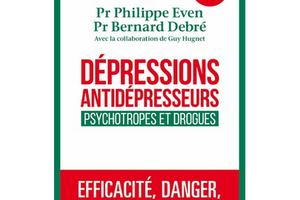 Dépressions, antidépresseurs, psychotropes et drogues, des Prs Bernard Debré et Philippe Even, avec la collaboration de Guy Hugnet