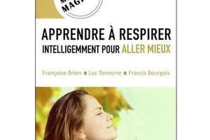 Apprendre à respirer intelligemment pour aller mieux, de F. Brion, L. Tonnerre et F. Bourgois