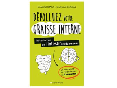 Dépolluer votre graisse interne, des Drs Michel Brack et Arnaud Cocaul, éd. Albin Michel