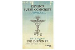 Devenir super-conscient, de Joe Dispenza