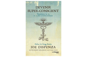 Devenir super-conscient, de Joe Dispenza