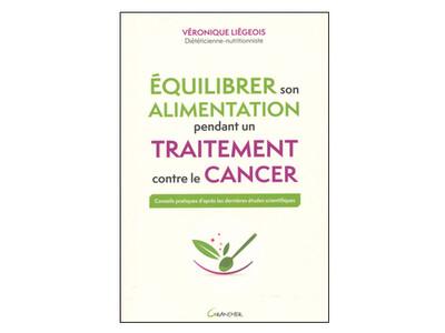 Équilibrer son alimentation pendant un traitement contre le cancer, de Véronique Liégeois