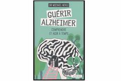 Guérir Alzheimer: comprendre et agir à temps