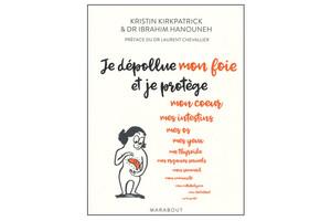 Je dépollue mon foie et je protège…, de Kristin Kirkpatrick et du Dr Ibrahim Hanouneh