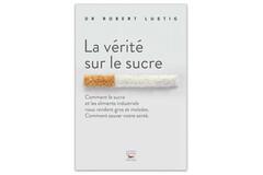 Sucre, l'amère vérité, du Dr Robert Lustig