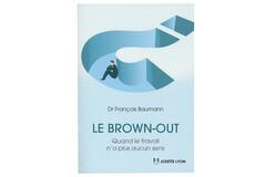 Le brown-out: quand le travail n'a plus aucun sens, du Dr François Baumann
