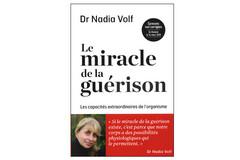 Le Miracle de la guérison, du Dr Nadia Volf
