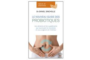 Le Nouveau Guide des probiotiques, du Dr Daniel Sincholle