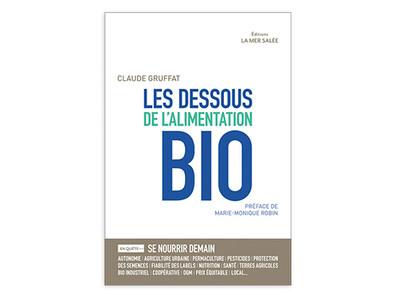 Les dessous de l'alimentation bio, de Claude Gruffat, éd. La Mer salée.