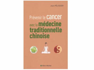 Prévenir le cancer avec la médecine traditionnelle chinoise (Jean Pélissier)