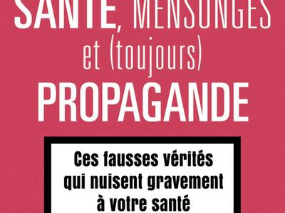 Santé, mensonges et (toujours) propagande de Jeremy Anso