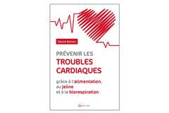 Prévenir les troubles cardiaques, de Désiré Mérien