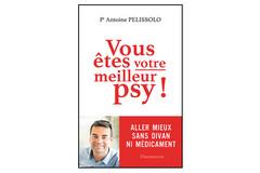 Vous êtes votre meilleur puy!, du Pr Antoine Pelissolo
