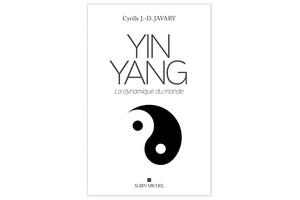 Yin Yang, la dynamique du monde, de Cyrille J.-D. Javary