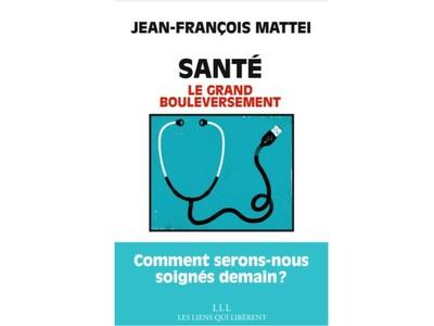 Santé. Le grand bouleversement, du Pr Jean-François Mattéi.