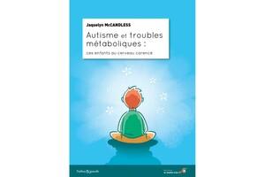 Autisme et troubles métaboliques : ces enfants au cerveau carencé, de Jaquelyn McCandless, éd. Le Souffle d'or.